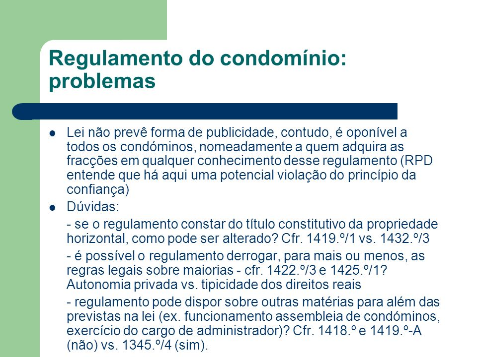 Regulamento do condomínio: problemas Lei não prevê forma de publicidade, contudo, é oponível a todos os condóminos, nomeadamente a quem adquira as fra