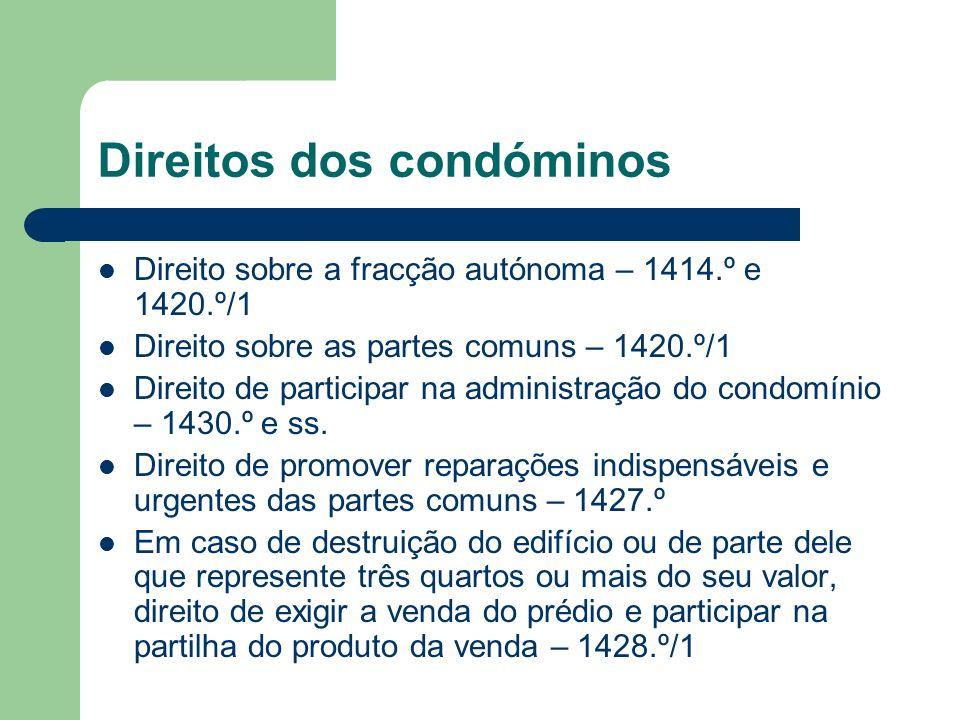 Direitos dos condóminos Direito sobre a fracção autónoma – 1414.º e 1420.º/1 Direito sobre as partes comuns – 1420.º/1 Direito de participar na admini
