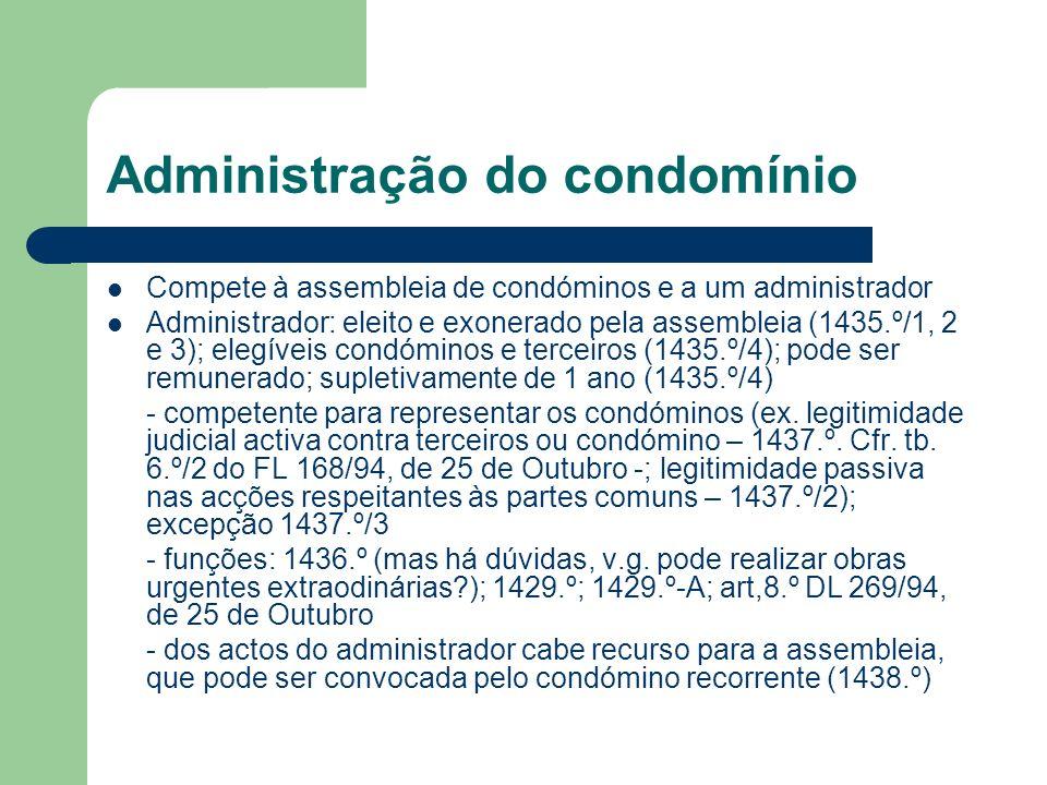 Administração do condomínio Compete à assembleia de condóminos e a um administrador Administrador: eleito e exonerado pela assembleia (1435.º/1, 2 e 3