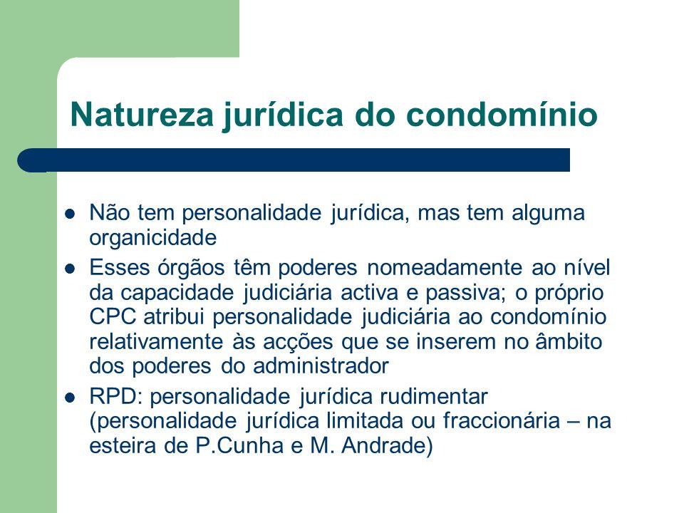 Natureza jurídica do condomínio Não tem personalidade jurídica, mas tem alguma organicidade Esses órgãos têm poderes nomeadamente ao nível da capacida