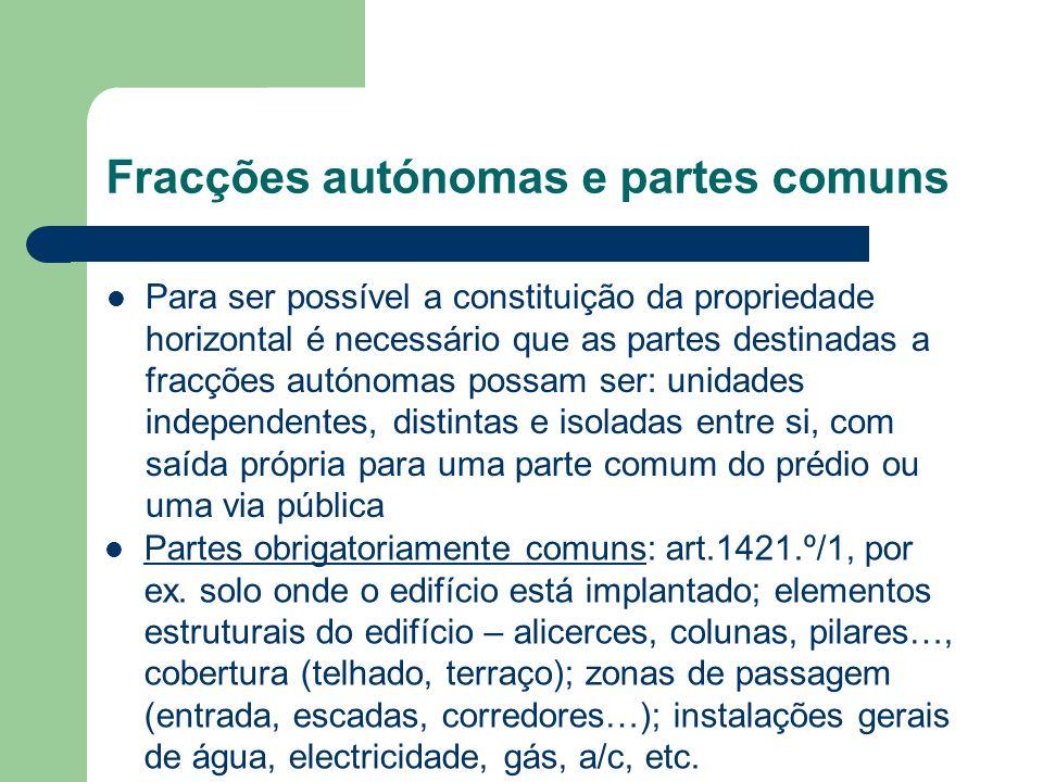 Fracções autónomas e partes comuns Para ser possível a constituição da propriedade horizontal é necessário que as partes destinadas a fracções autónom