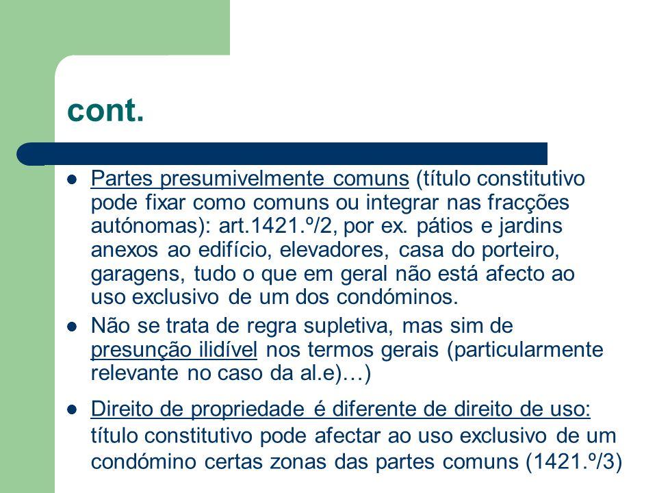 cont. Partes presumivelmente comuns (título constitutivo pode fixar como comuns ou integrar nas fracções autónomas): art.1421.º/2, por ex. pátios e ja