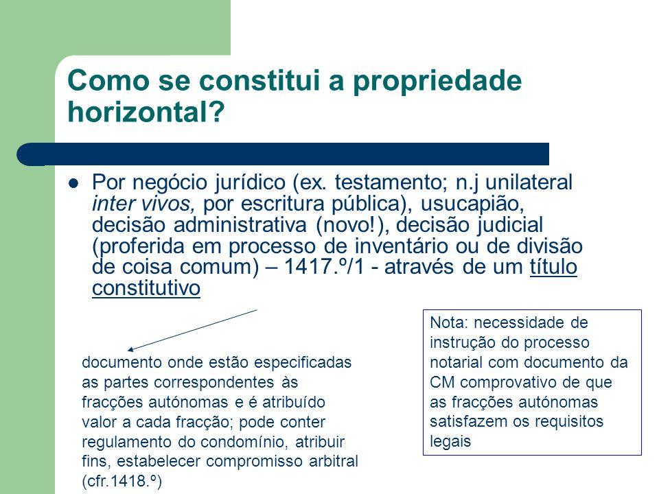Como se constitui a propriedade horizontal? Por negócio jurídico (ex. testamento; n.j unilateral inter vivos, por escritura pública), usucapião, decis
