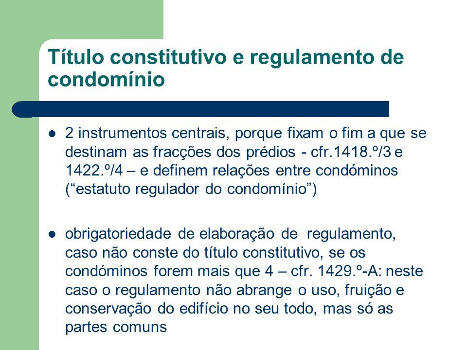 Título constitutivo e regulamento de condomínio 2 instrumentos centrais, porque fixam o fim a que se destinam as fracções dos prédios - cfr.1418.º/3 e
