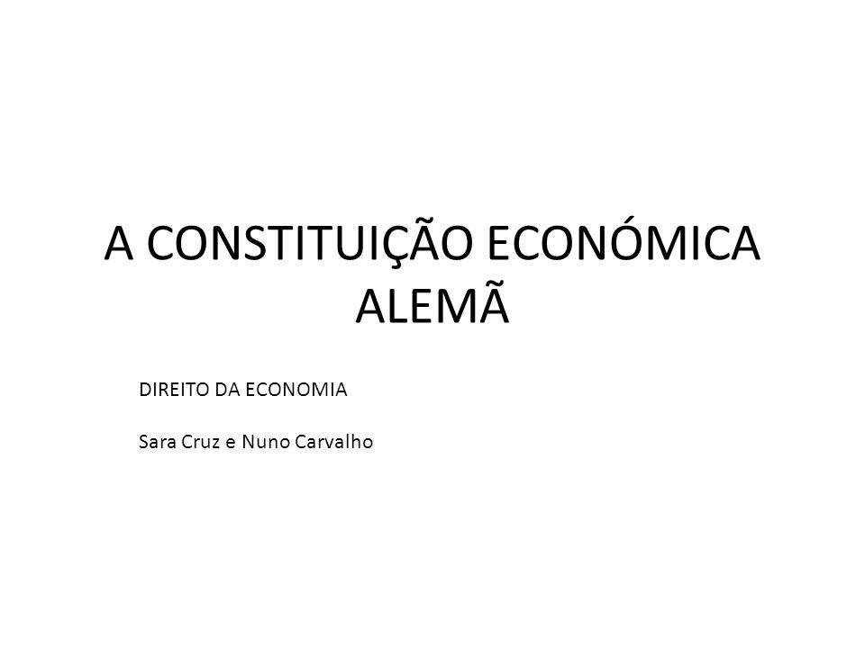 A CONSTITUIÇÃO ECONÓMICA ALEMÃ DIREITO DA ECONOMIA Sara Cruz e Nuno Carvalho