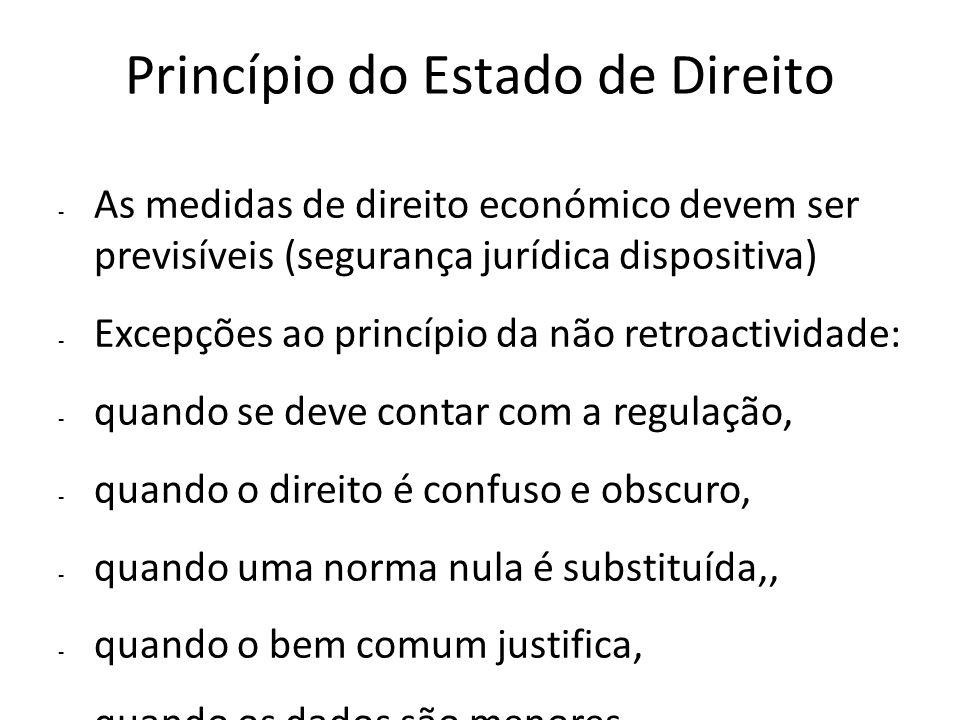 Princípio do Estado de Direito - As medidas de direito económico devem ser previsíveis (segurança jurídica dispositiva) - Excepções ao princípio da nã