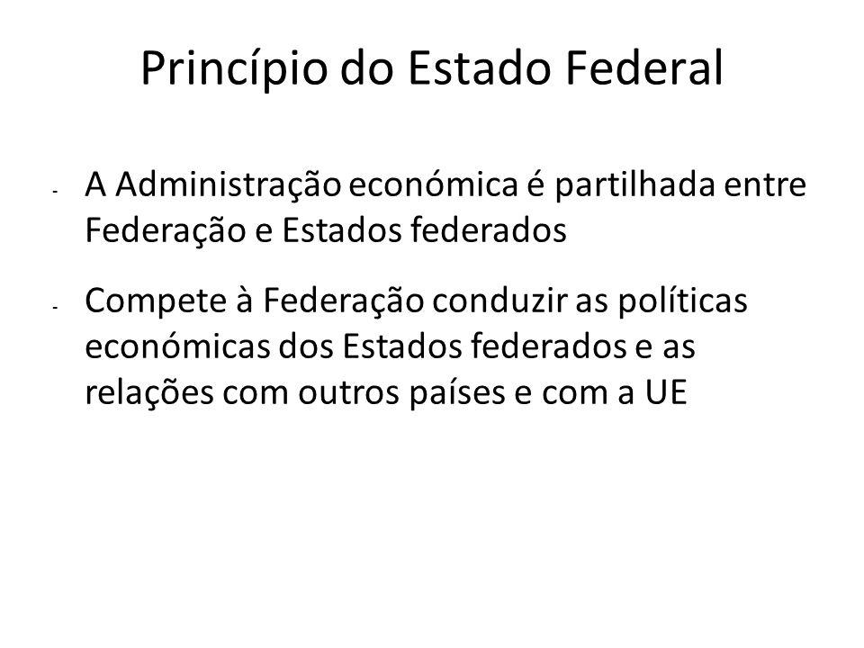 Princípio do Estado Federal - A Administração económica é partilhada entre Federação e Estados federados - Compete à Federação conduzir as políticas e