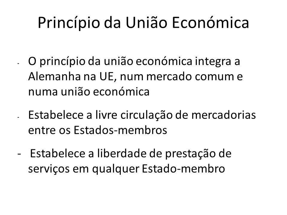 Princípio da União Económica - O princípio da união económica integra a Alemanha na UE, num mercado comum e numa união económica - Estabelece a livre