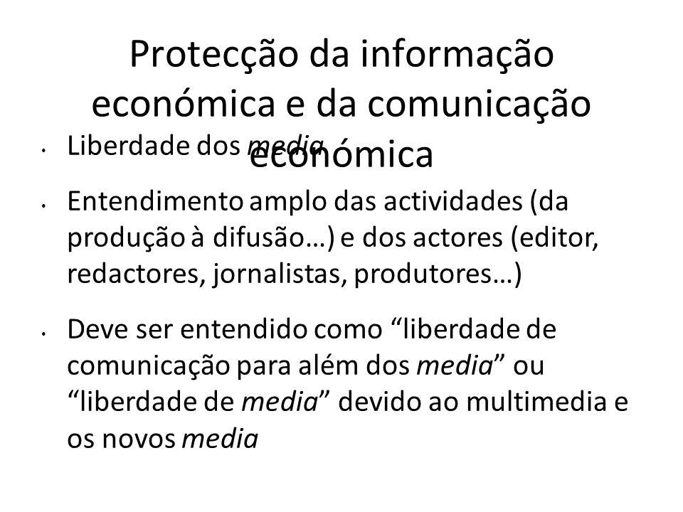 Protecção da informação económica e da comunicação económica Liberdade dos media Entendimento amplo das actividades (da produção à difusão…) e dos act