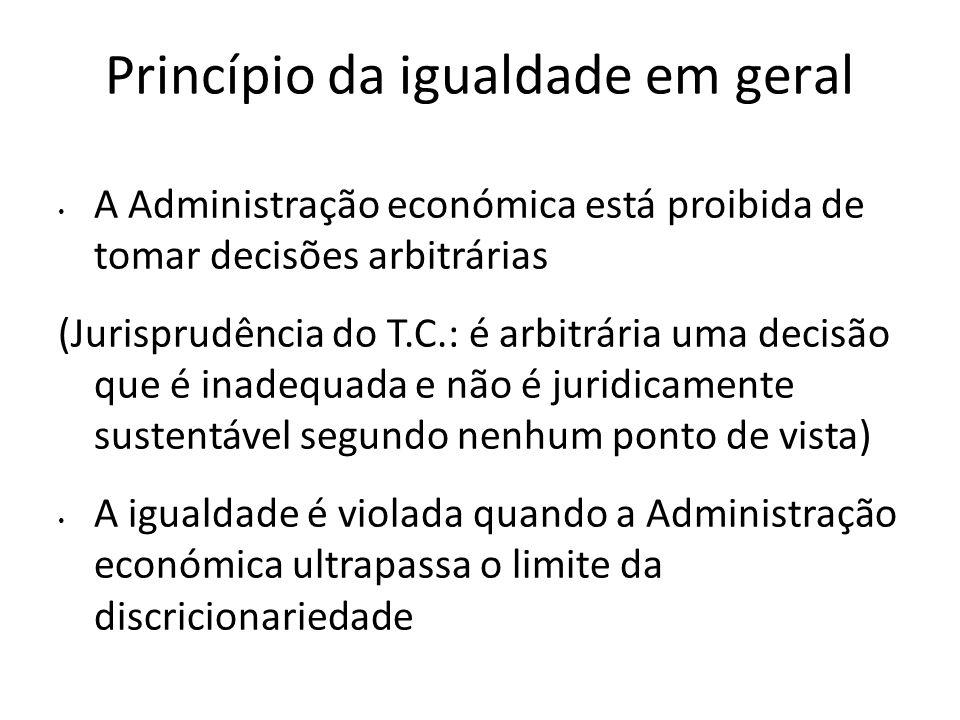 Princípio da igualdade em geral A Administração económica está proibida de tomar decisões arbitrárias (Jurisprudência do T.C.: é arbitrária uma decisã