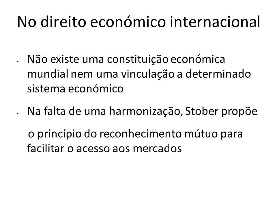 No direito económico internacional - Não existe uma constituição económica mundial nem uma vinculação a determinado sistema económico - Na falta de um