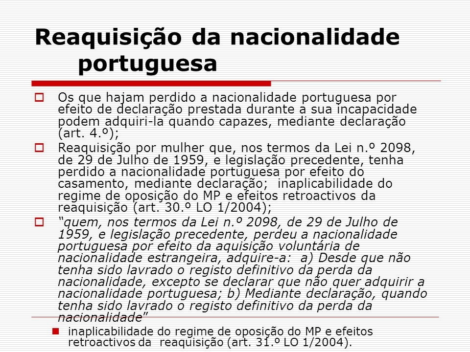Reaquisição da nacionalidade portuguesa Os que hajam perdido a nacionalidade portuguesa por efeito de declaração prestada durante a sua incapacidade p