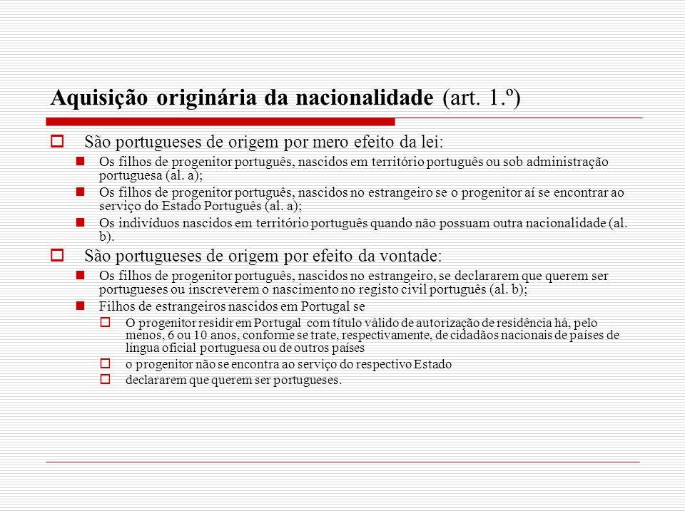 Aquisição originária da nacionalidade (art. 1.º) São portugueses de origem por mero efeito da lei: Os filhos de progenitor português, nascidos em terr