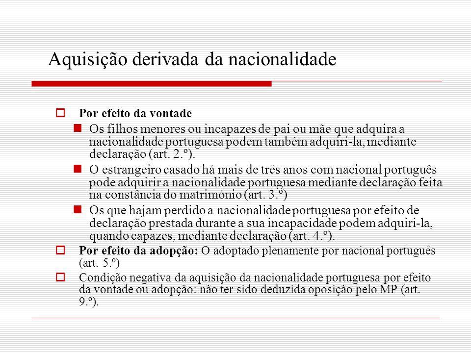 Aquisição derivada da nacionalidade Por efeito da vontade Os filhos menores ou incapazes de pai ou mãe que adquira a nacionalidade portuguesa podem ta