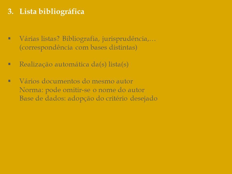 3.Lista bibliográfica Várias listas? Bibliografia, jurisprudência,… (correspondência com bases distintas) Realização automática da(s) lista(s) Vários