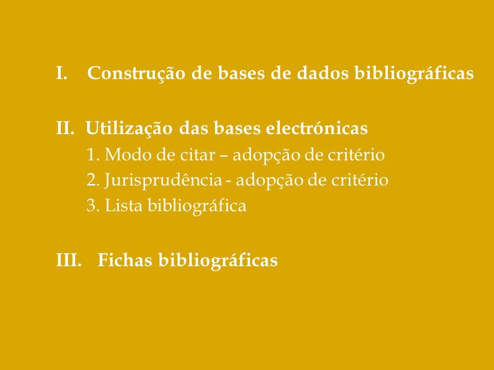 I. Construção de bases de dados bibliográficas II. Utilização das bases electrónicas 1. Modo de citar – adopção de critério 2. Jurisprudência - adopçã