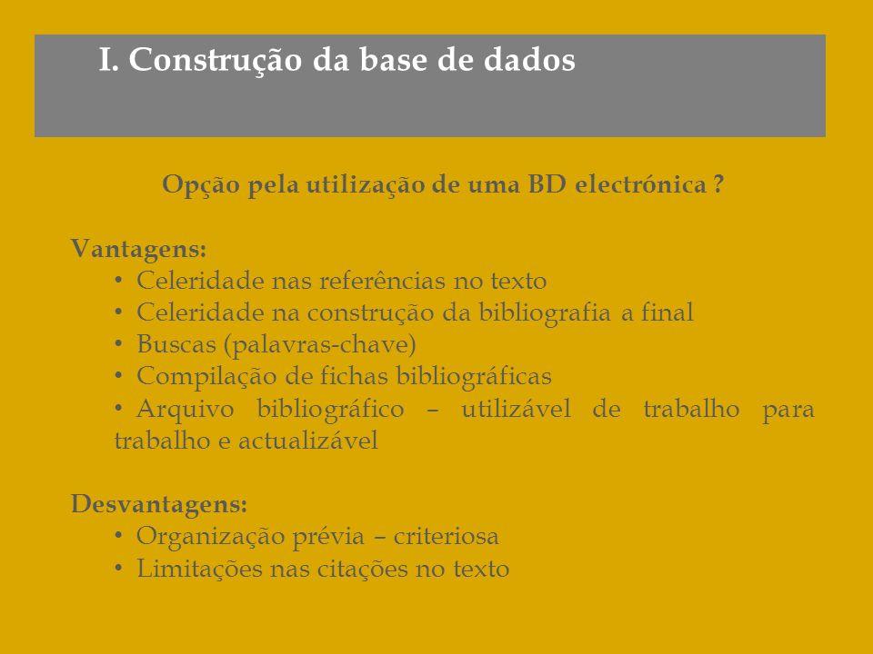 I. Construção da base de dados Opção pela utilização de uma BD electrónica ? Vantagens: Celeridade nas referências no texto Celeridade na construção d