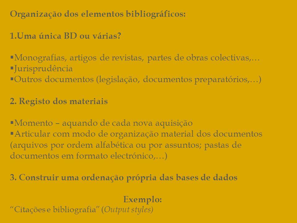 Organização dos elementos bibliográficos: 1.Uma única BD ou várias? Monografias, artigos de revistas, partes de obras colectivas,… Jurisprudência Outr