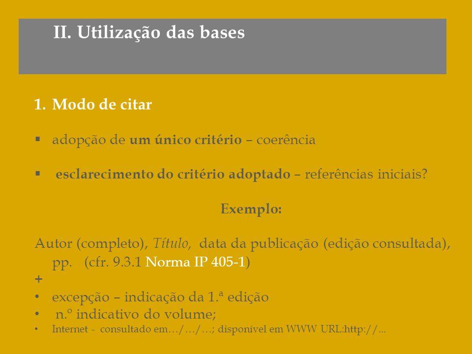 II. Utilização das bases 1.Modo de citar adopção de um único critério – coerência esclarecimento do critério adoptado – referências iniciais? Exemplo: