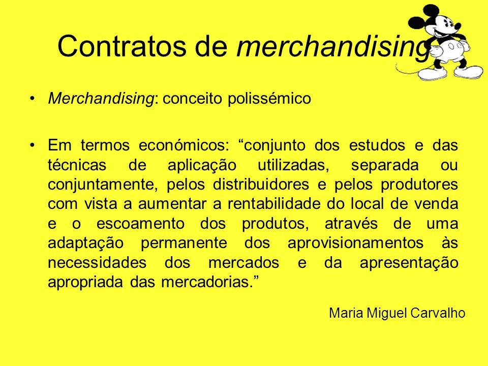 Contratos de merchandising Merchandising: conceito polissémico Em termos económicos: conjunto dos estudos e das técnicas de aplicação utilizadas, sepa