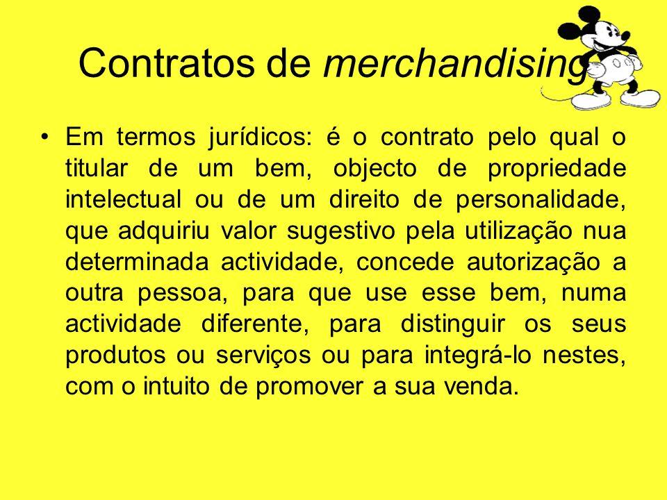 Contratos de merchandising Em termos jurídicos: é o contrato pelo qual o titular de um bem, objecto de propriedade intelectual ou de um direito de per