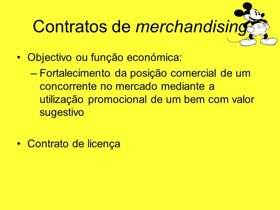 Contratos de merchandising Objectivo ou função económica: –Fortalecimento da posição comercial de um concorrente no mercado mediante a utilização prom