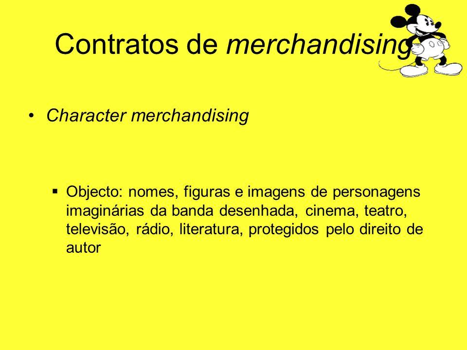 Contratos de merchandising Character merchandising Objecto: nomes, figuras e imagens de personagens imaginárias da banda desenhada, cinema, teatro, te