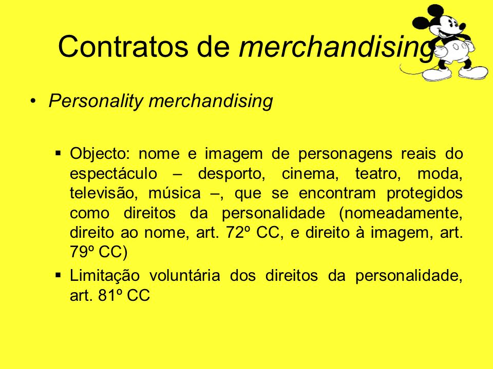Contratos de merchandising Personality merchandising Objecto: nome e imagem de personagens reais do espectáculo – desporto, cinema, teatro, moda, tele