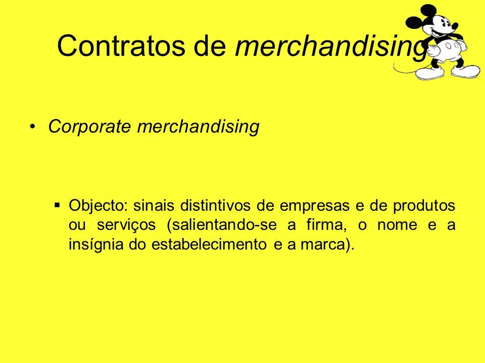Contratos de merchandising Corporate merchandising Objecto: sinais distintivos de empresas e de produtos ou serviços (salientando-se a firma, o nome e