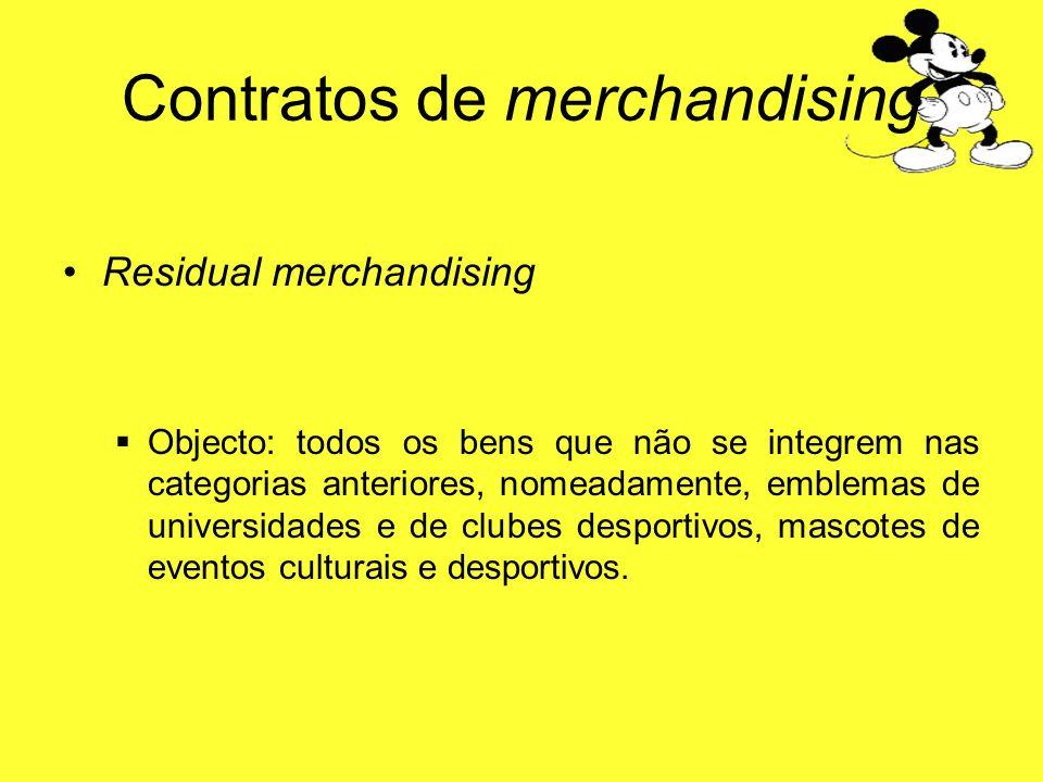 Contratos de merchandising Residual merchandising Objecto: todos os bens que não se integrem nas categorias anteriores, nomeadamente, emblemas de univ