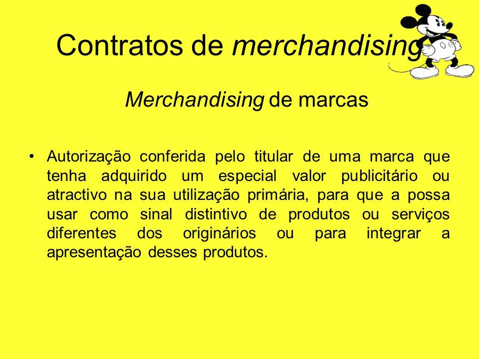 Contratos de merchandising Merchandising de marcas Autorização conferida pelo titular de uma marca que tenha adquirido um especial valor publicitário