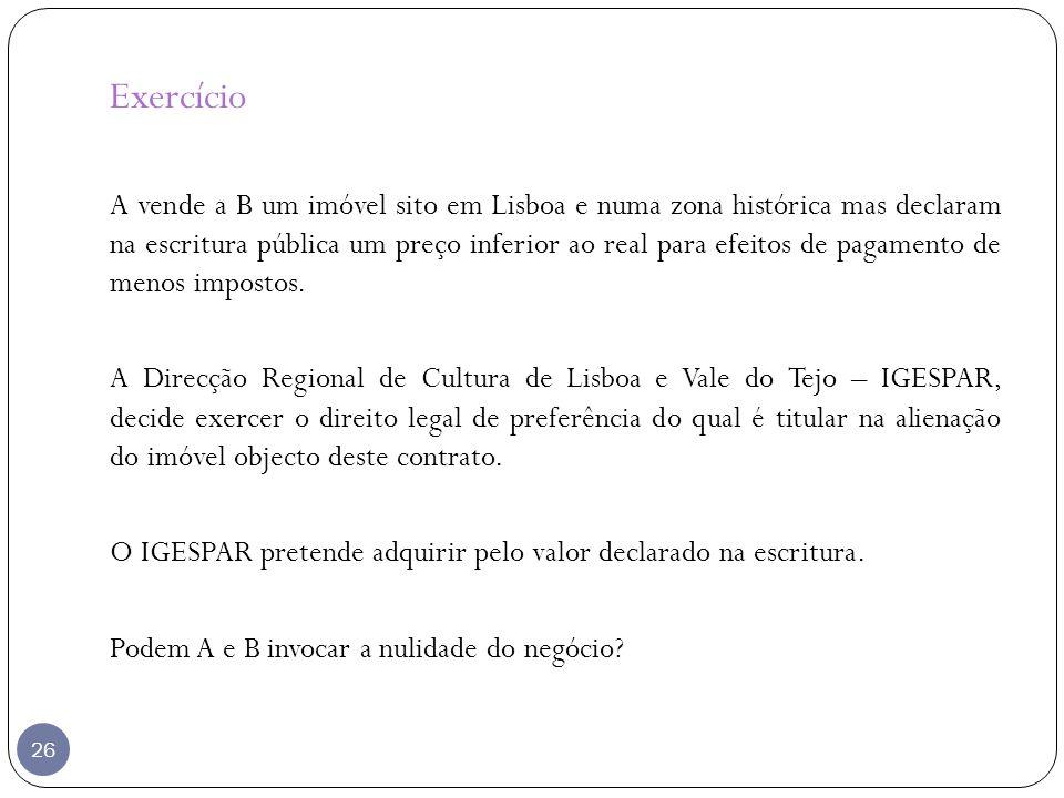 Exercício A vende a B um imóvel sito em Lisboa e numa zona histórica mas declaram na escritura pública um preço inferior ao real para efeitos de pagam