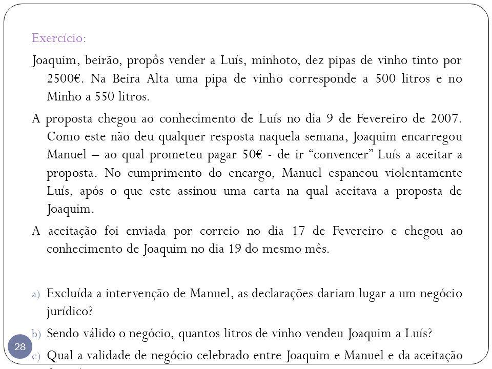 Exercício: Joaquim, beirão, propôs vender a Luís, minhoto, dez pipas de vinho tinto por 2500. Na Beira Alta uma pipa de vinho corresponde a 500 litros