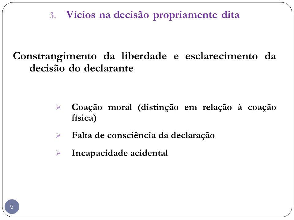 5 3. Vícios na decisão propriamente dita Constrangimento da liberdade e esclarecimento da decisão do declarante Coação moral (distinção em relação à c