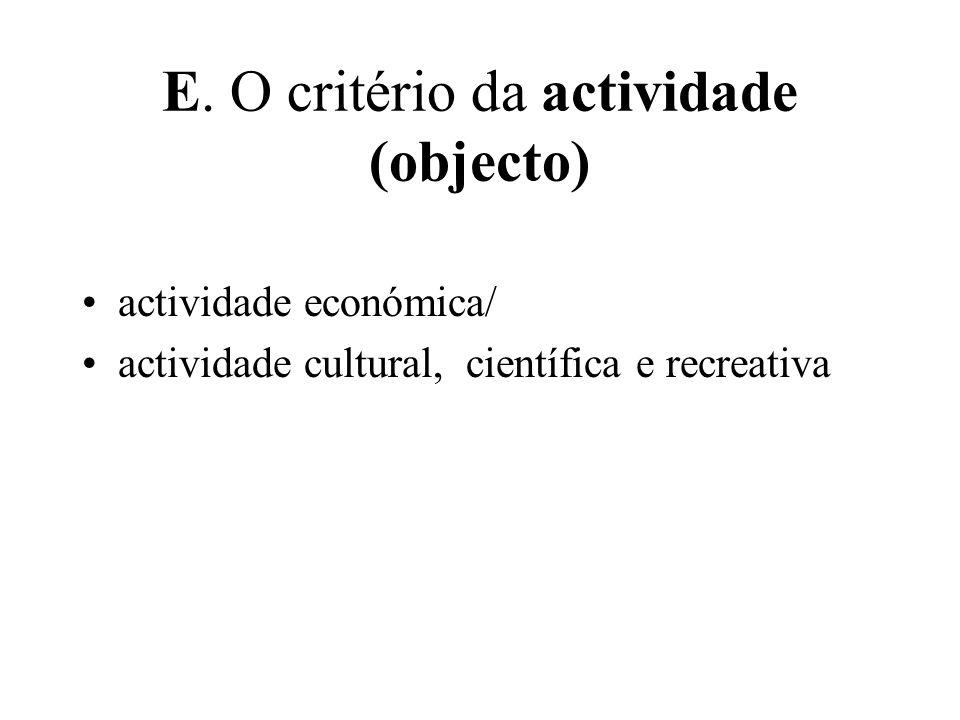 E. O critério da actividade (objecto) actividade económica/ actividade cultural, científica e recreativa