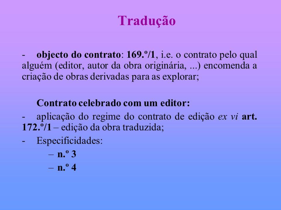 Tradução -objecto do contrato: 169.º/1, i.e. o contrato pelo qual alguém (editor, autor da obra originária,...) encomenda a criação de obras derivadas