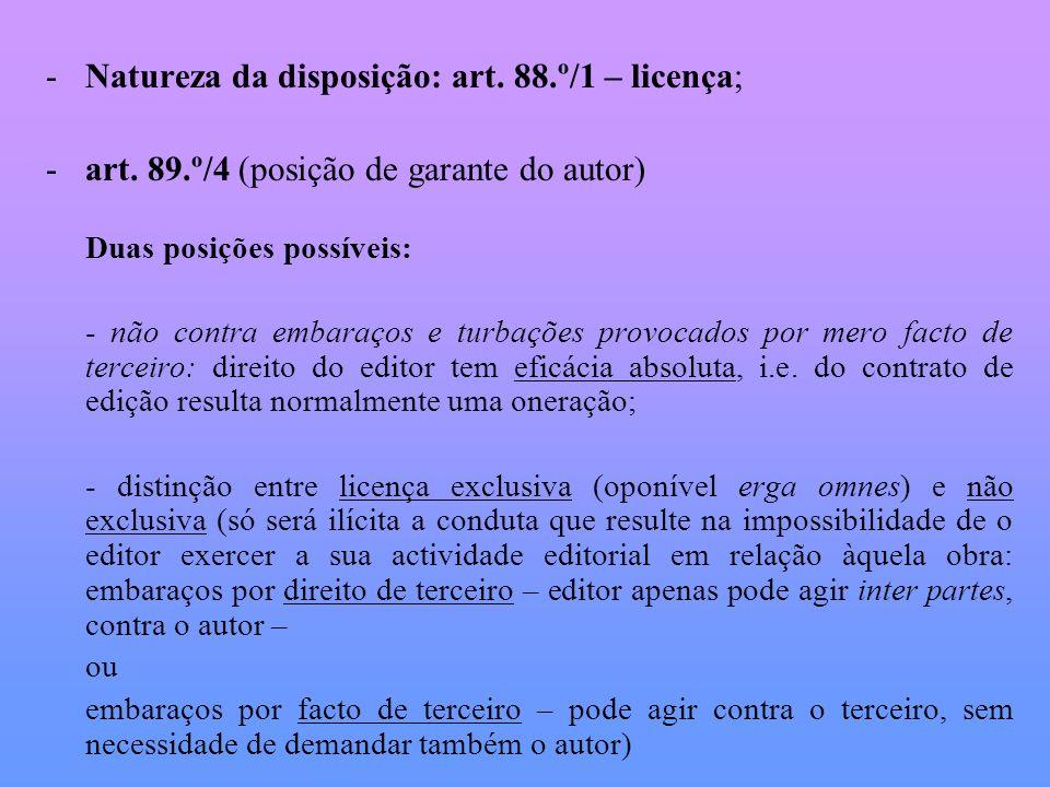 -Natureza da disposição: art. 88.º/1 – licença; -art. 89.º/4 (posição de garante do autor) Duas posições possíveis: - não contra embaraços e turbações