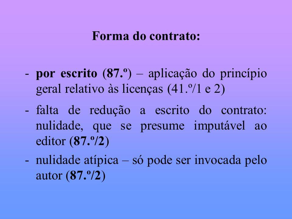 Forma do contrato: -por escrito (87.º) – aplicação do princípio geral relativo às licenças (41.º/1 e 2) -falta de redução a escrito do contrato: nulid