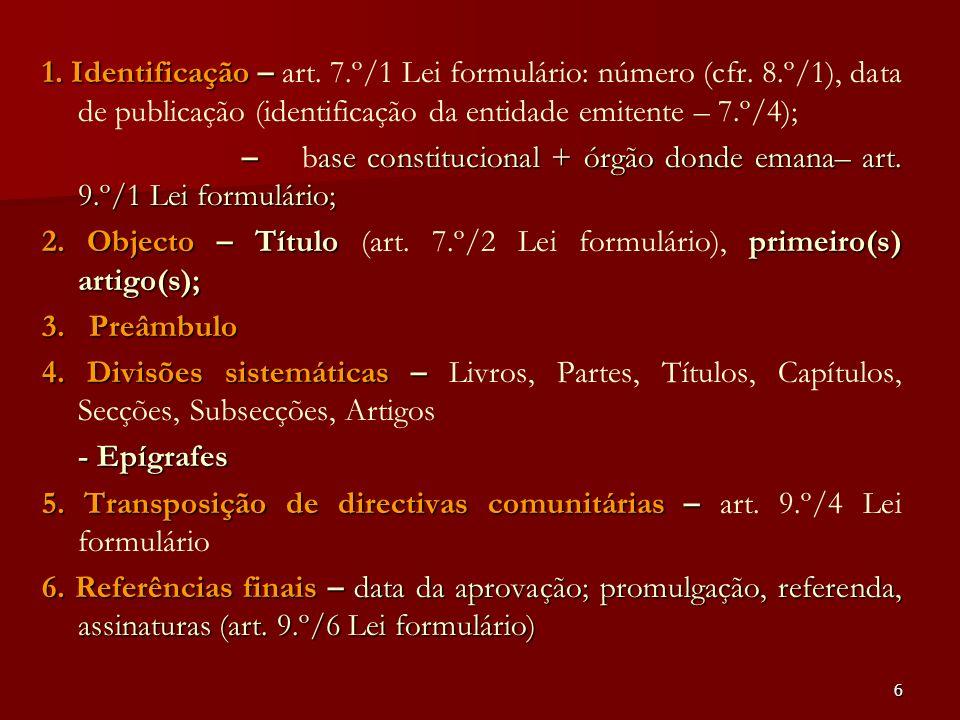 6 1. Identificação – 1. Identificação – art. 7.º/1 Lei formulário: número (cfr. 8.º/1), data de publicação (identificação da entidade emitente – 7.º/4