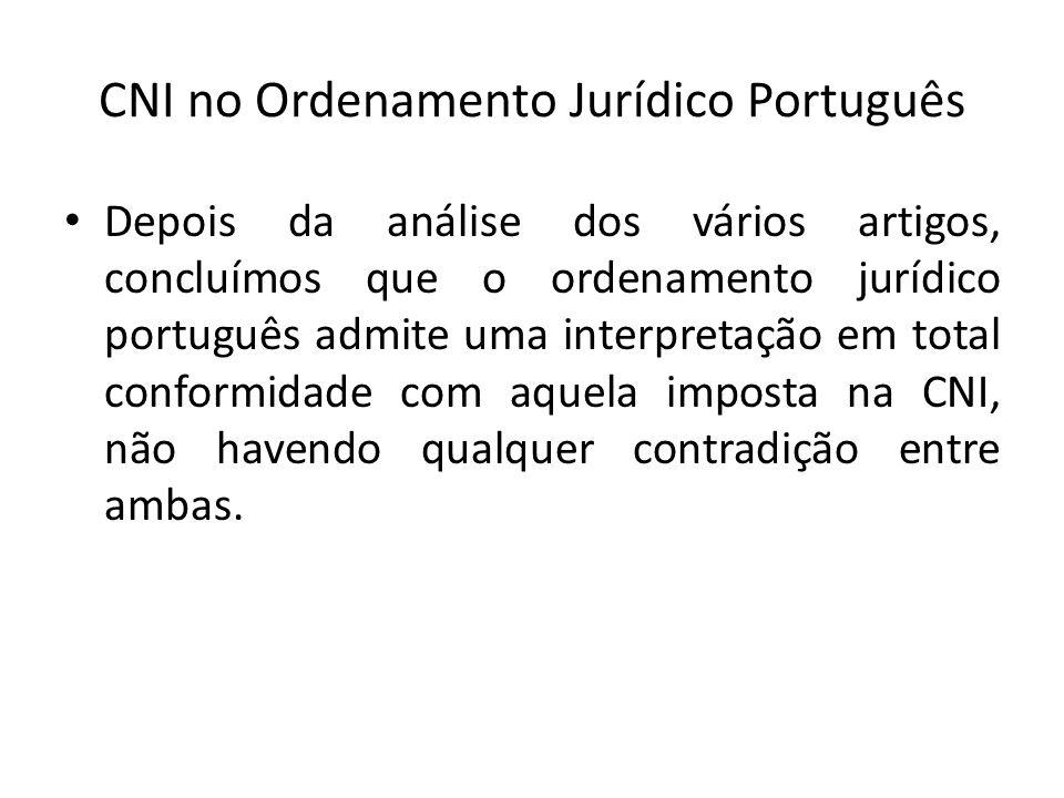 CNI no Ordenamento Jurídico Português Depois da análise dos vários artigos, concluímos que o ordenamento jurídico português admite uma interpretação em total conformidade com aquela imposta na CNI, não havendo qualquer contradição entre ambas.