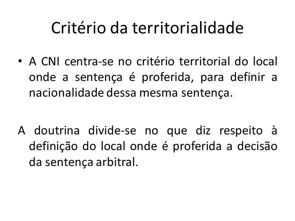 Critério da territorialidade A CNI centra-se no critério territorial do local onde a sentença é proferida, para definir a nacionalidade dessa mesma sentença.