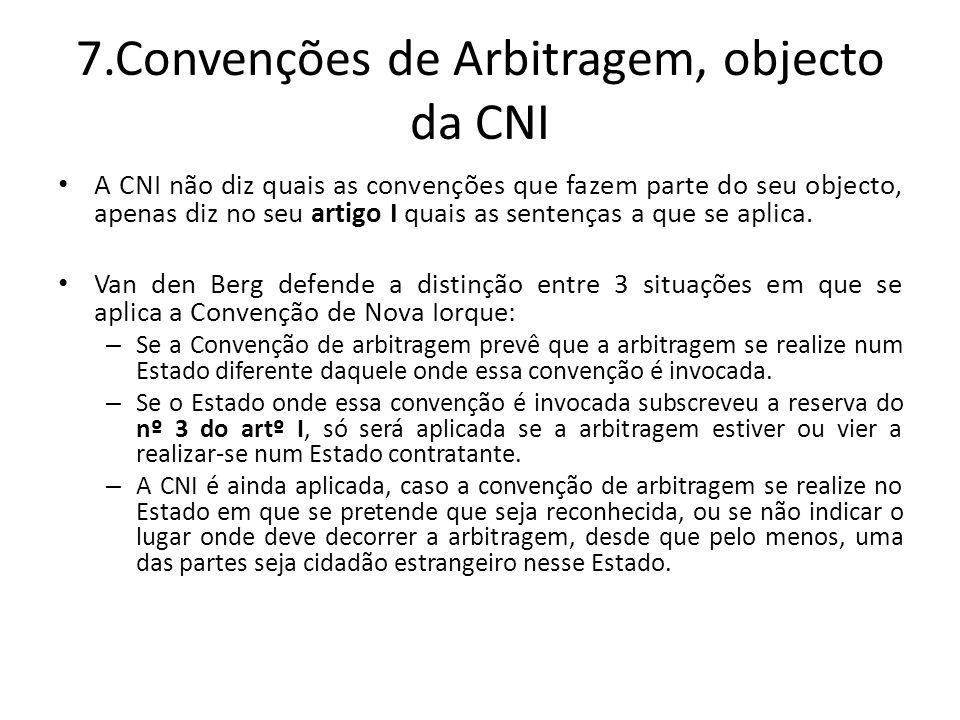 7.Convenções de Arbitragem, objecto da CNI A CNI não diz quais as convenções que fazem parte do seu objecto, apenas diz no seu artigo I quais as sentenças a que se aplica.
