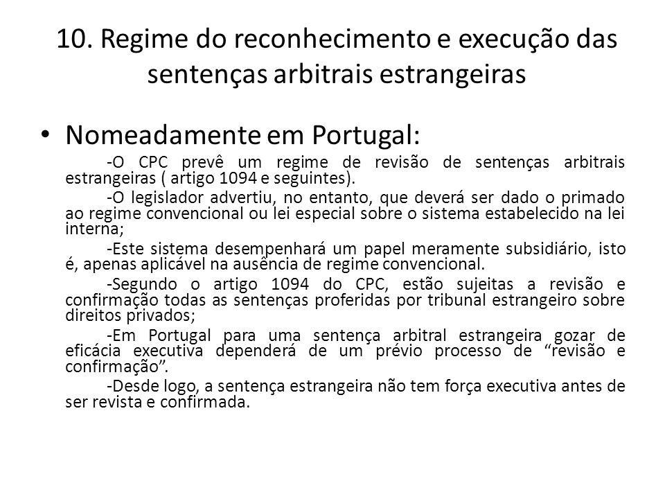 10. Regime do reconhecimento e execução das sentenças arbitrais estrangeiras Nomeadamente em Portugal: -O CPC prevê um regime de revisão de sentenças