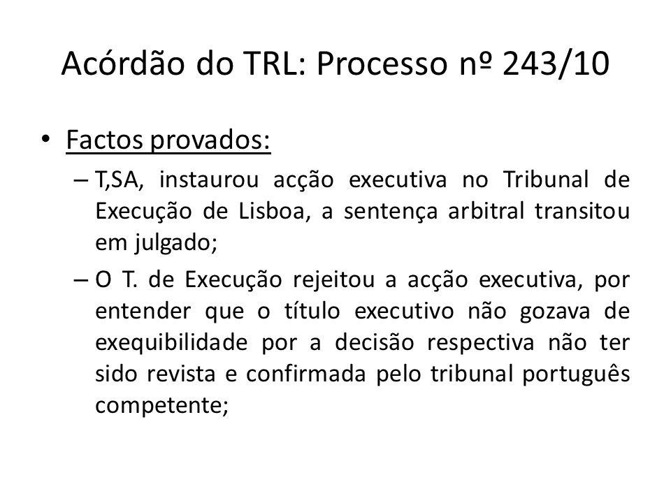 Acórdão do TRL: Processo nº 243/10 Factos provados: – T,SA, instaurou acção executiva no Tribunal de Execução de Lisboa, a sentença arbitral transitou em julgado; – O T.