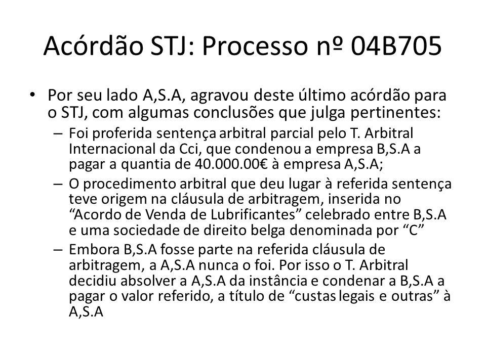 Acórdão STJ: Processo nº 04B705 Por seu lado A,S.A, agravou deste último acórdão para o STJ, com algumas conclusões que julga pertinentes: – Foi proferida sentença arbitral parcial pelo T.