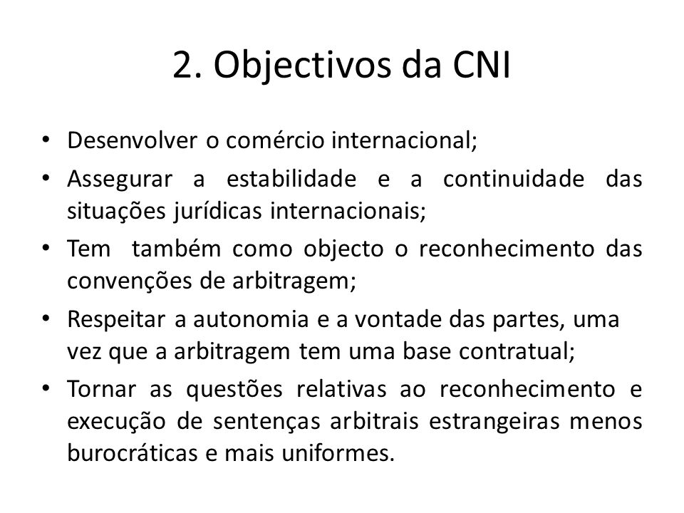 2. Objectivos da CNI Desenvolver o comércio internacional; Assegurar a estabilidade e a continuidade das situações jurídicas internacionais; Tem també