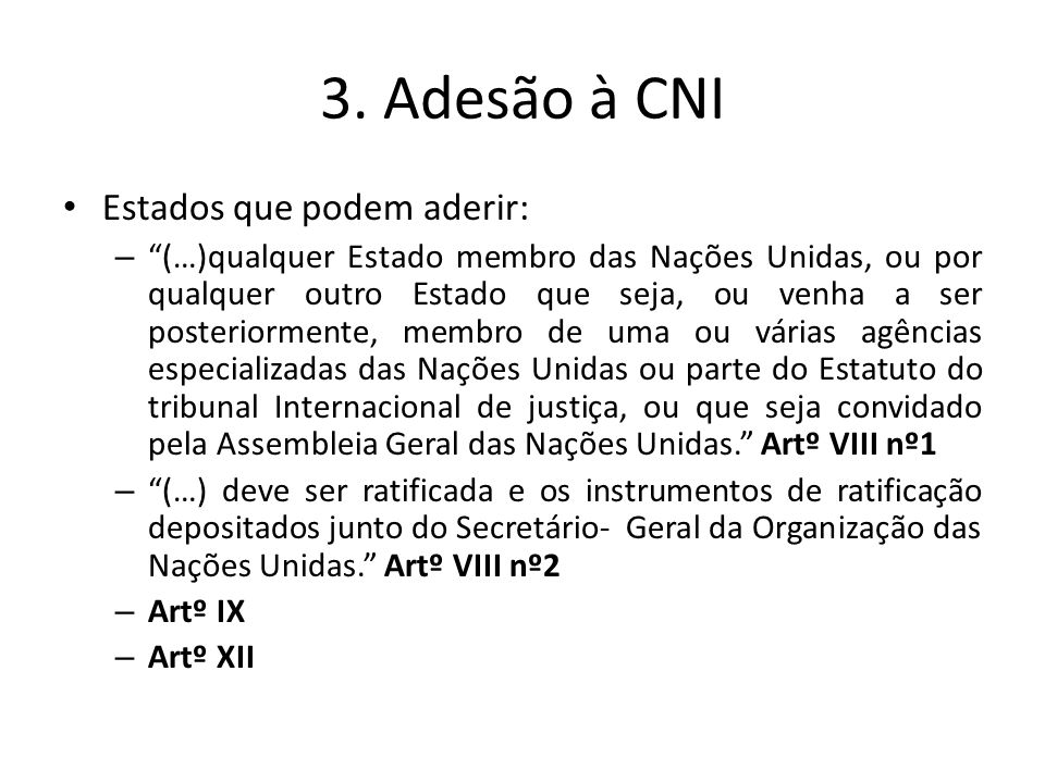3. Adesão à CNI Estados que podem aderir: – (…)qualquer Estado membro das Nações Unidas, ou por qualquer outro Estado que seja, ou venha a ser posteri