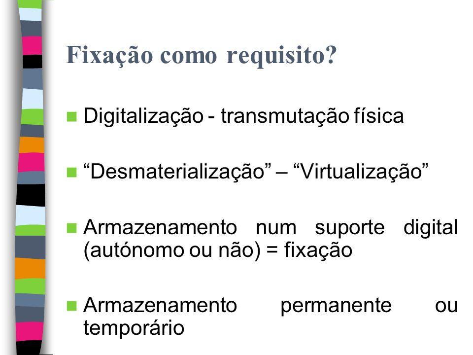 Fixação Direito de fixação fixação sonora ou visual 141.º, n.º 1 fixação em aparelho destinado a proporcionar a comunicação da obra ao público. 141.º