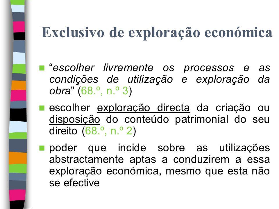 Exclusivo de exploração económica Artigo 9.º, n.º 2: direito exclusivo de dispor da sua obra e de fruí-la e utilizá-la, ou autorizar a sua fruição ou utilização por terceiro, total ou parcialmente Direito exclusivo de aproveitamento das potencialidades económicas da obra