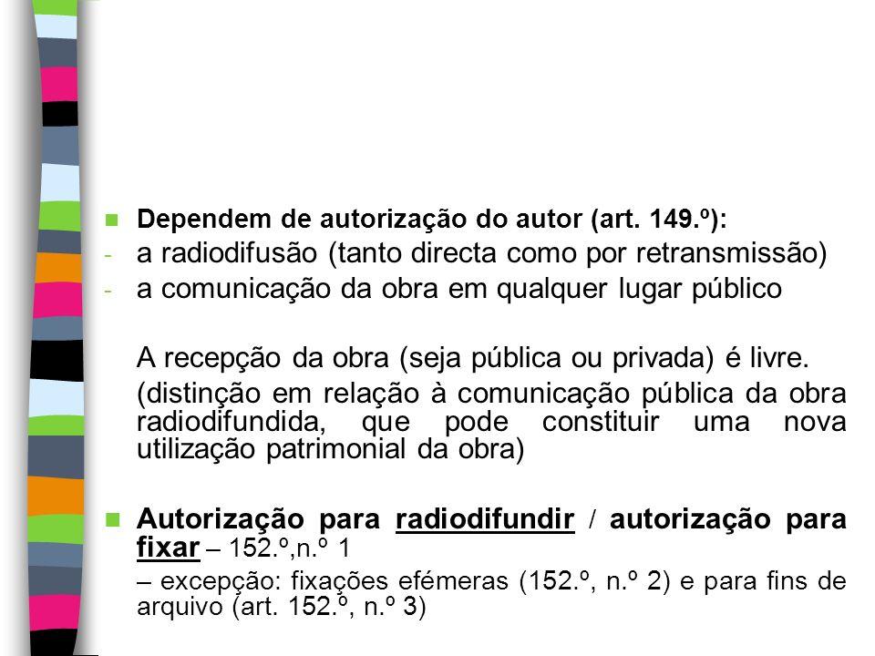 Radiodifusão Emissão de radiodifusão – 176.º, n.º 9 Obra radiodifundida – 21.º, n.º 1 Radiodifusão – processo técnico de comunicação da obra Regime: arts.